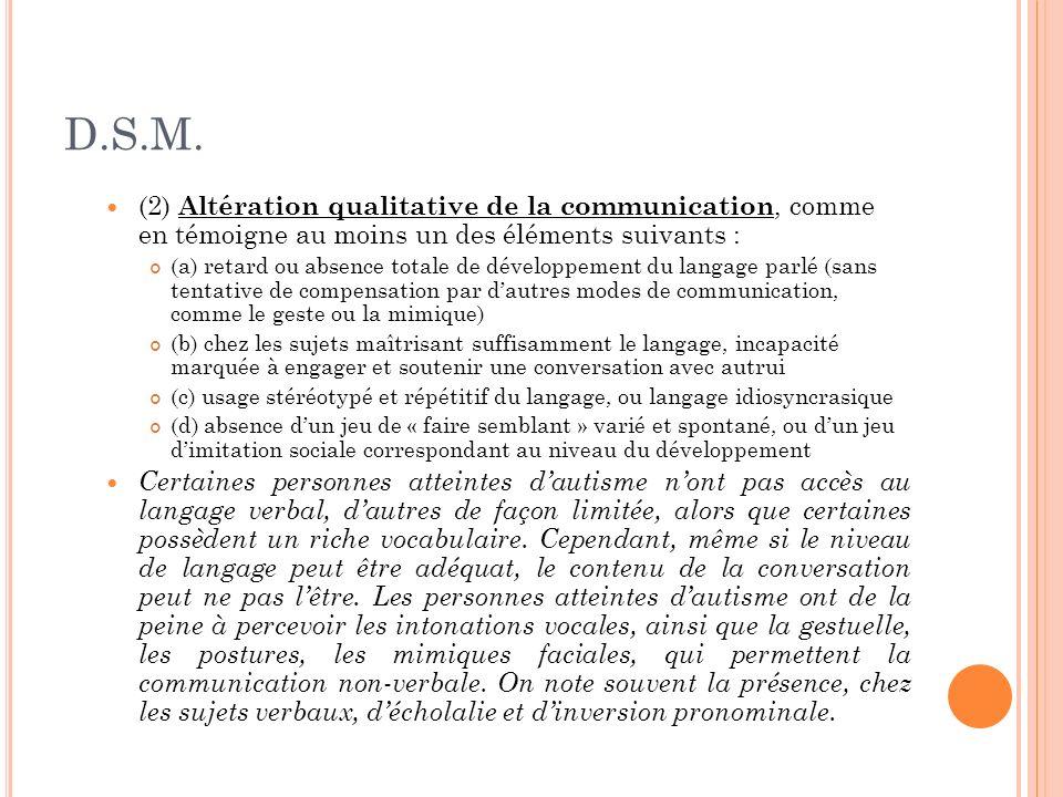 D.S.M. (2) Altération qualitative de la communication, comme en témoigne au moins un des éléments suivants : (a) retard ou absence totale de développe