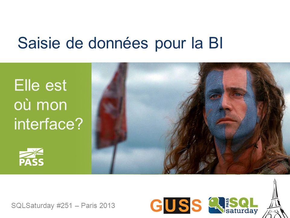 SQLSaturday #251 – Paris 2013 Saisie de données pour la BI Elle est où mon interface?