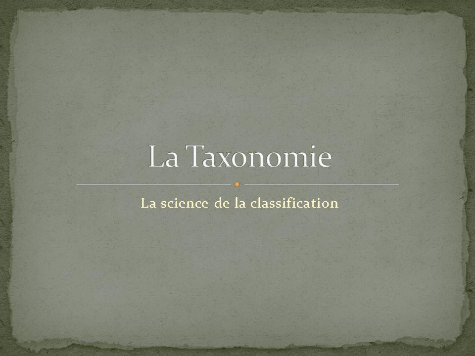 La science de la classification des organismes est appelée taxonomie.