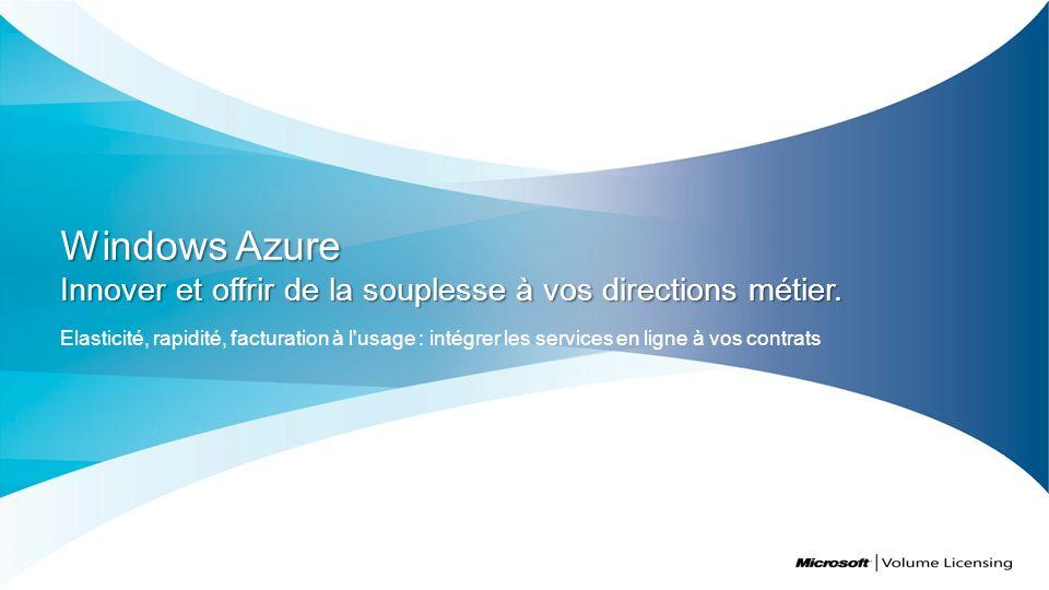 Windows Azure Innover et offrir de la souplesse à vos directions métier.