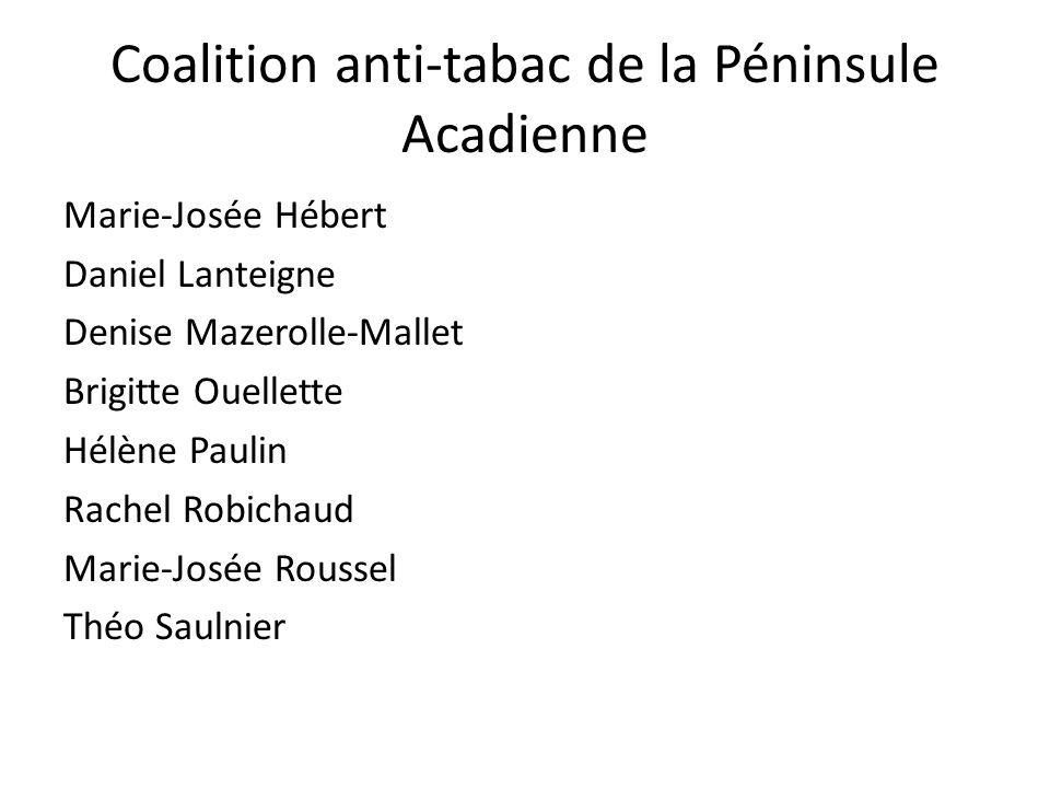 Coalition anti-tabac de la Péninsule Acadienne Marie-Josée Hébert Daniel Lanteigne Denise Mazerolle-Mallet Brigitte Ouellette Hélène Paulin Rachel Rob