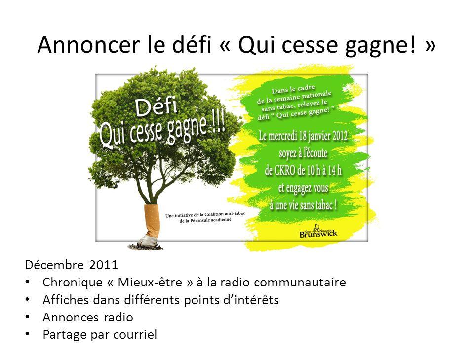 Annoncer le défi « Qui cesse gagne! » Décembre 2011 Chronique « Mieux-être » à la radio communautaire Affiches dans différents points dintérêts Annonc