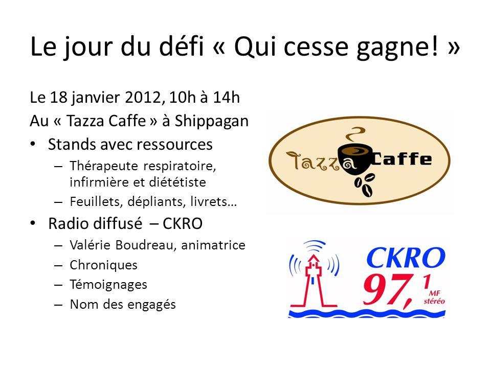 Le jour du défi « Qui cesse gagne! » Le 18 janvier 2012, 10h à 14h Au « Tazza Caffe » à Shippagan Stands avec ressources – Thérapeute respiratoire, in