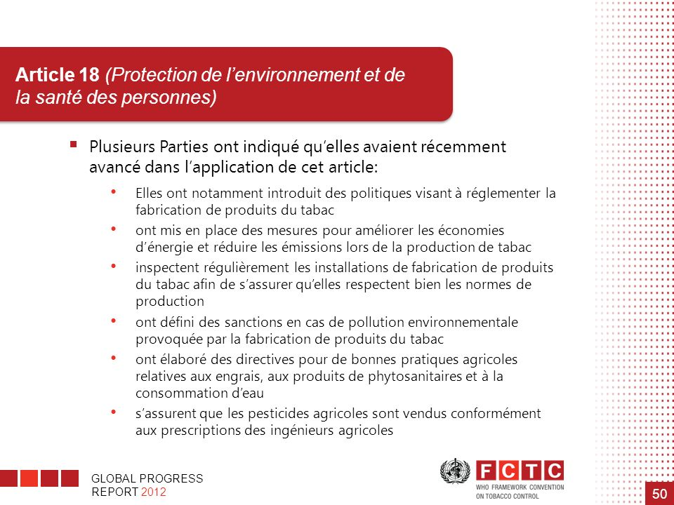 GLOBAL PROGRESS REPORT 2012 50 Article 18 (Protection de lenvironnement et de la santé des personnes) Plusieurs Parties ont indiqué quelles avaient ré
