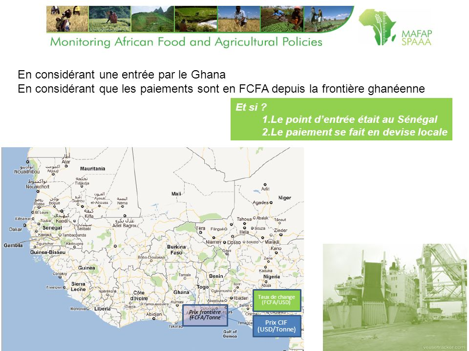 Prix CIF (USD/Tonne) Taux de change (FCFA/USD) Prix frontière (FCFA/Tonne En considérant une entrée par le Ghana En considérant que les paiements sont en FCFA depuis la frontière ghanéenne Et si .