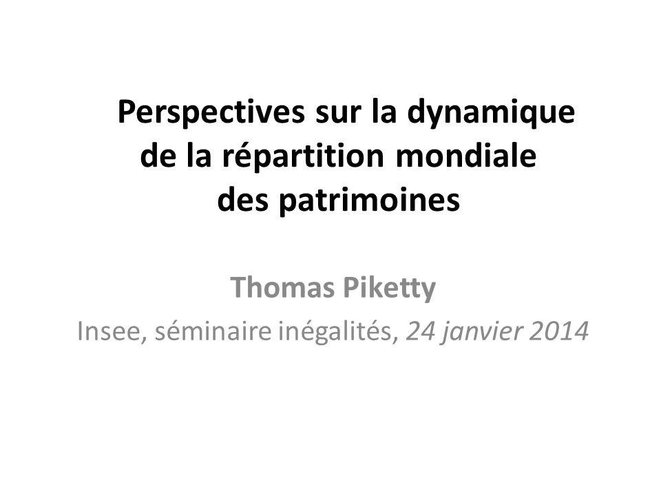 Perspectives sur la dynamique de la répartition mondiale des patrimoines Thomas Piketty Insee, séminaire inégalités, 24 janvier 2014
