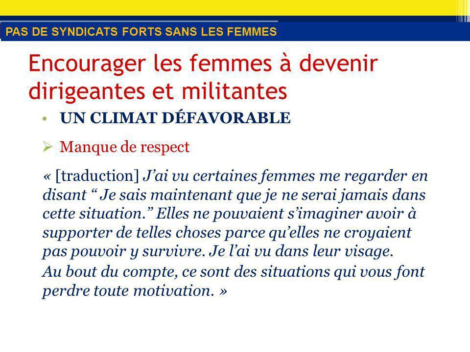 UN CLIMAT DÉFAVORABLE Manque de respect « [traduction] Jai vu certaines femmes me regarder en disant Je sais maintenant que je ne serai jamais dans cette situation.