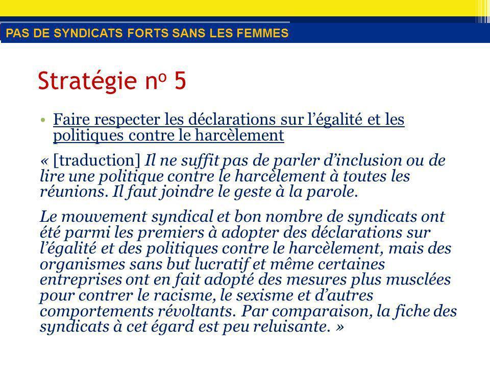 Stratégie n o 5 Faire respecter les déclarations sur légalité et les politiques contre le harcèlement « [traduction] Il ne suffit pas de parler dinclusion ou de lire une politique contre le harcèlement à toutes les réunions.