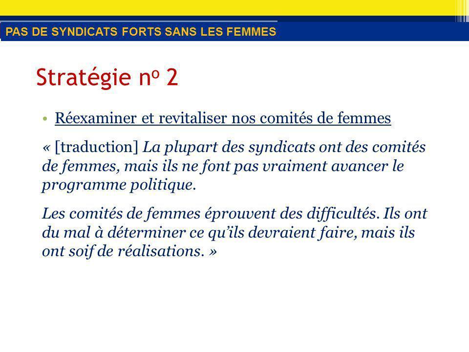 Stratégie n o 2 Réexaminer et revitaliser nos comités de femmes « [traduction] La plupart des syndicats ont des comités de femmes, mais ils ne font pas vraiment avancer le programme politique.