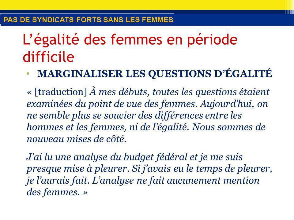 Légalité des femmes en période difficile MARGINALISER LES QUESTIONS DÉGALITÉ « [traduction] À mes débuts, toutes les questions étaient examinées du point de vue des femmes.