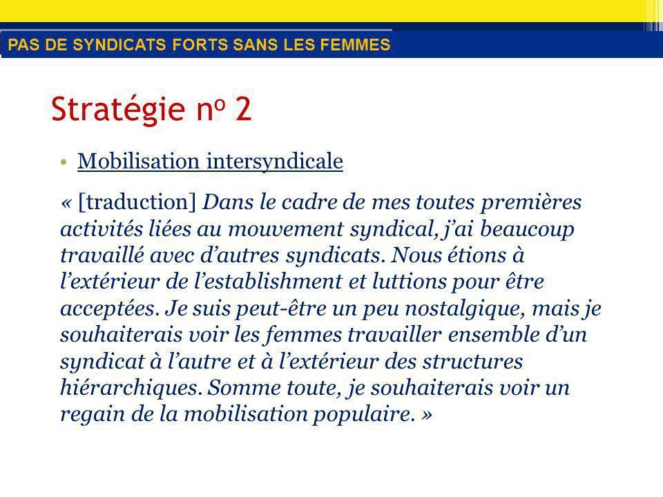 Stratégie n o 2 Mobilisation intersyndicale « [traduction] Dans le cadre de mes toutes premières activités liées au mouvement syndical, jai beaucoup travaillé avec dautres syndicats.