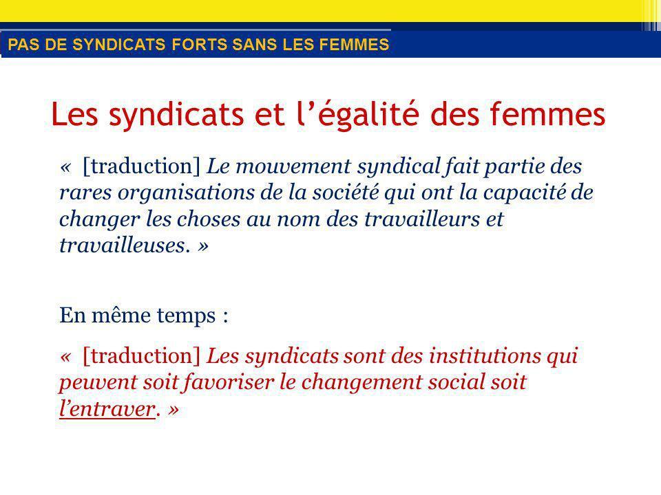 Les syndicats et légalité des femmes « [traduction] Le mouvement syndical fait partie des rares organisations de la société qui ont la capacité de changer les choses au nom des travailleurs et travailleuses.