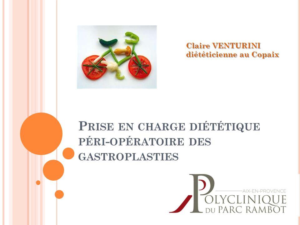 P RISE EN CHARGE DIÉTÉTIQUE PÉRI - OPÉRATOIRE DES GASTROPLASTIES Claire VENTURINI diététicienne au Copaix
