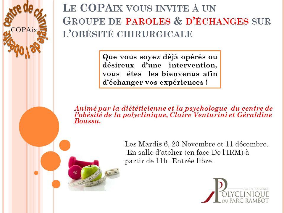 L E COPA IX VOUS INVITE À UN G ROUPE DE PAROLES & D ÉCHANGES SUR L OBÉSITÉ CHIRURGICALE Animé par la diététicienne et la psychologue du centre de lobé