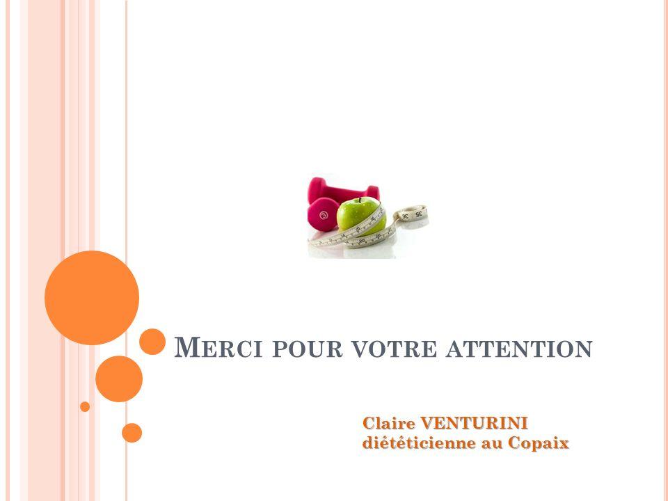 M ERCI POUR VOTRE ATTENTION Claire VENTURINI diététicienne au Copaix