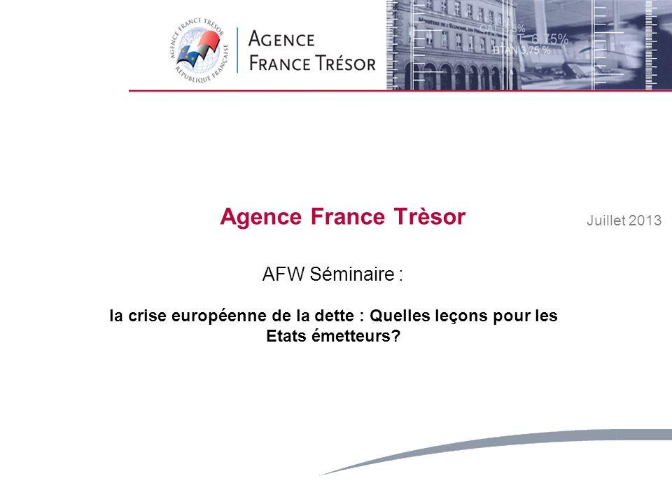 1 Strictly Private and ConfidentialMay 2008 Agence France Trèsor Juillet 2013 AFW Séminaire : la crise européenne de la dette : Quelles leçons pour les Etats émetteurs