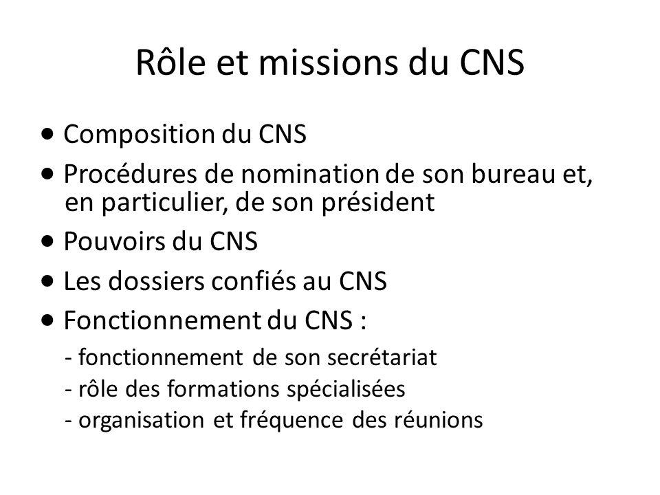 Rôle et missions du CNS Composition du CNS Procédures de nomination de son bureau et, en particulier, de son président Pouvoirs du CNS Les dossiers co