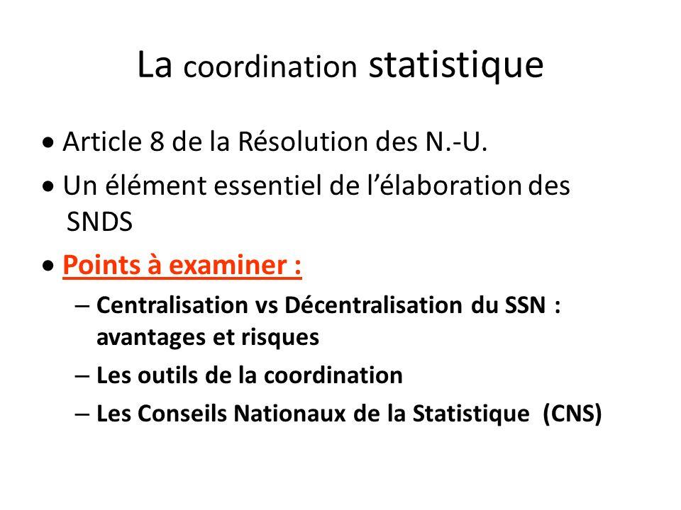 La coordination statistique Article 8 de la Résolution des N.-U. Un élément essentiel de lélaboration des SNDS Points à examiner : – Centralisation vs
