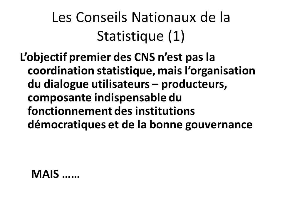 Les Conseils Nationaux de la Statistique (1) Lobjectif premier des CNS nest pas la coordination statistique, mais lorganisation du dialogue utilisateu