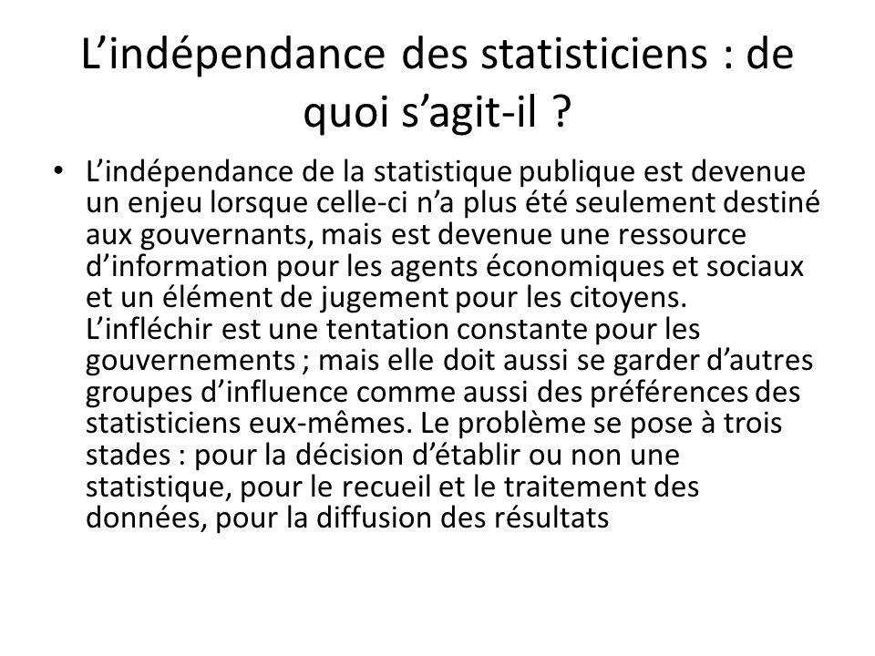 Lindépendance des statisticiens : de quoi sagit-il ? Lindépendance de la statistique publique est devenue un enjeu lorsque celle-ci na plus été seulem