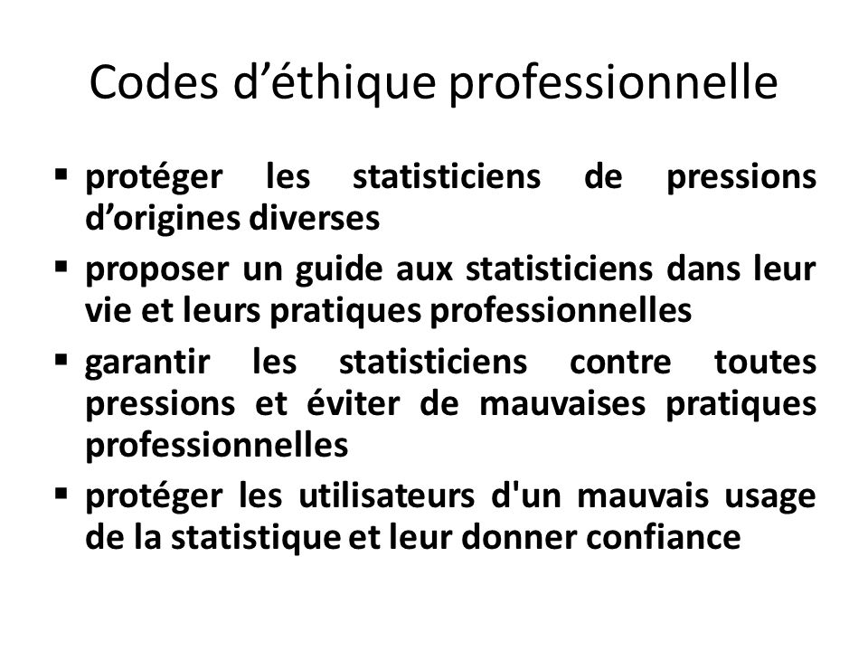 Codes déthique professionnelle protéger les statisticiens de pressions dorigines diverses proposer un guide aux statisticiens dans leur vie et leurs p