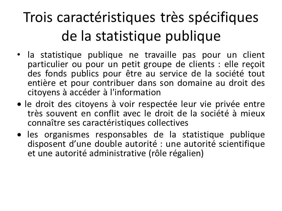 Trois caractéristiques très spécifiques de la statistique publique la statistique publique ne travaille pas pour un client particulier ou pour un peti