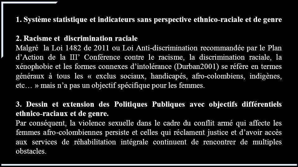 1.Système statistique et indicateurs sans perspective ethnico-raciale et de genre 2.