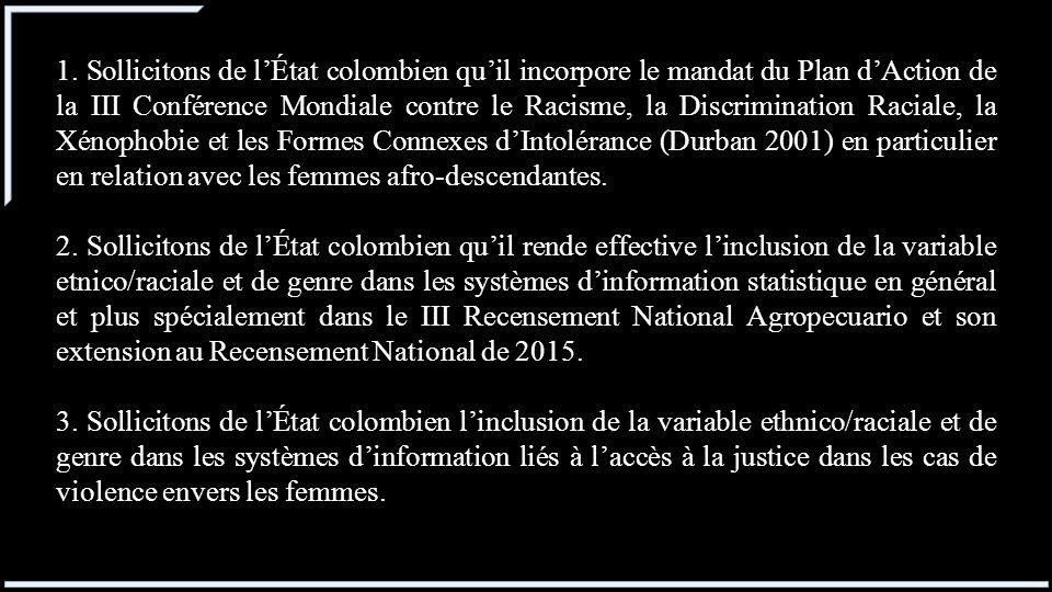 1. Sollicitons de lÉtat colombien quil incorpore le mandat du Plan dAction de la III Conférence Mondiale contre le Racisme, la Discrimination Raciale,