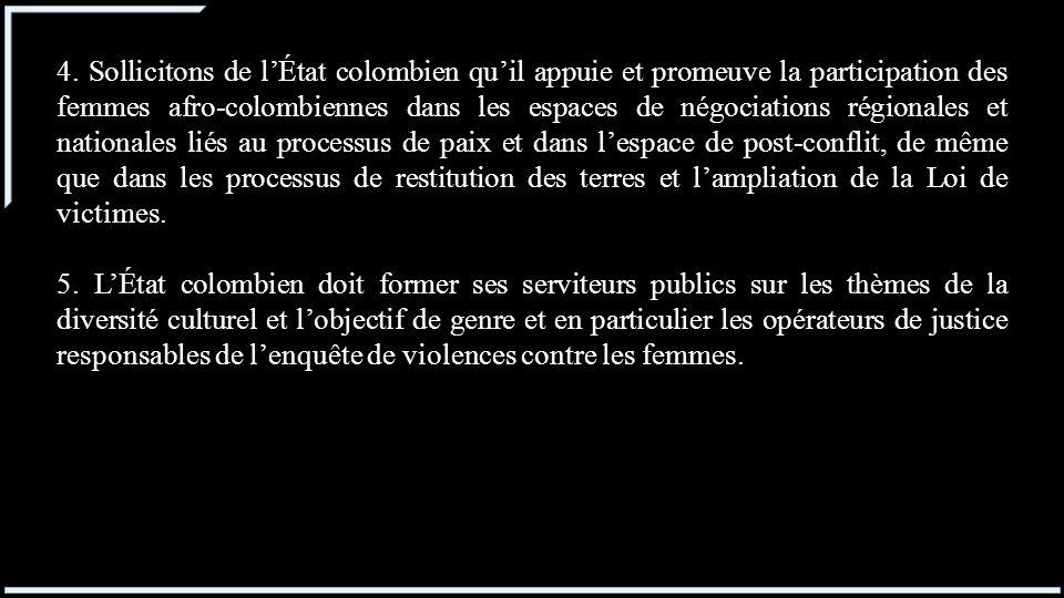 4. Sollicitons de lÉtat colombien quil appuie et promeuve la participation des femmes afro-colombiennes dans les espaces de négociations régionales et