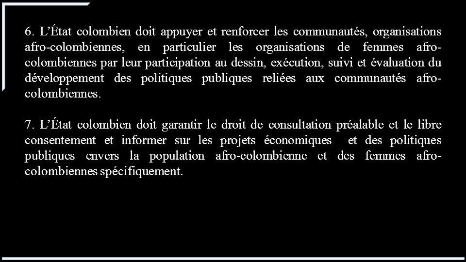6. LÉtat colombien doit appuyer et renforcer les communautés, organisations afro-colombiennes, en particulier les organisations de femmes afro- colomb