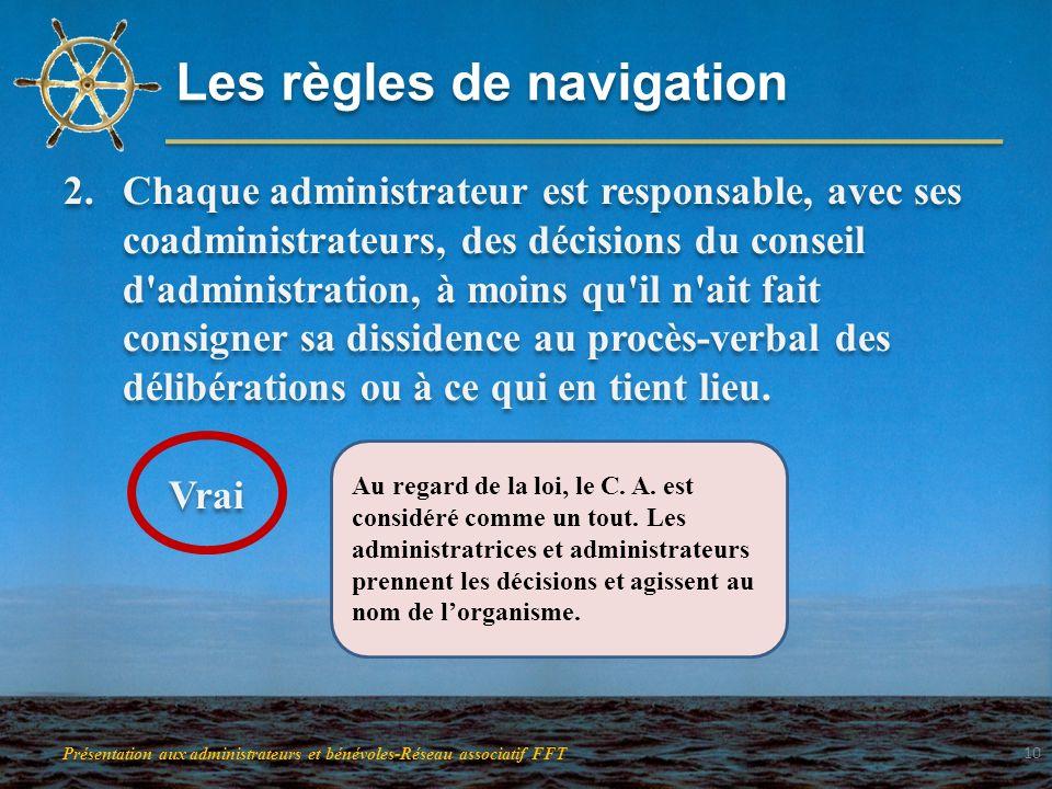 Les règles de navigation 2.Chaque administrateur est responsable, avec ses coadministrateurs, des décisions du conseil d'administration, à moins qu'il
