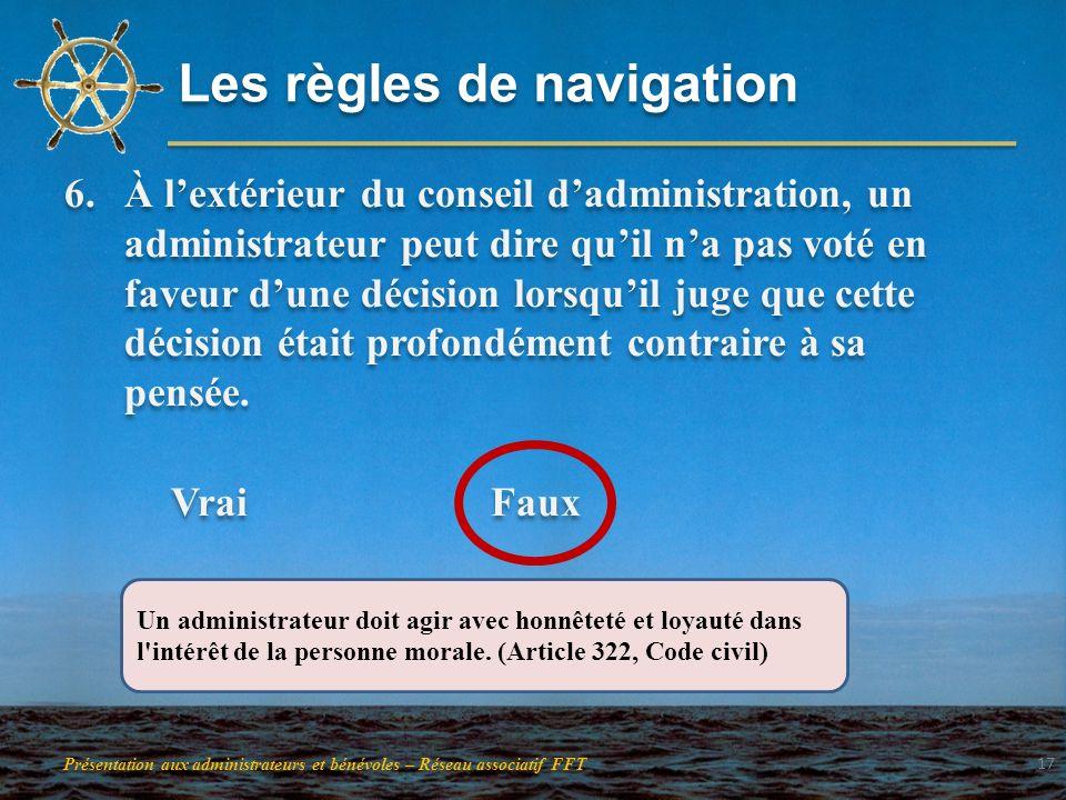 Les règles de navigation 6.À lextérieur du conseil dadministration, un administrateur peut dire quil na pas voté en faveur dune décision lorsquil juge