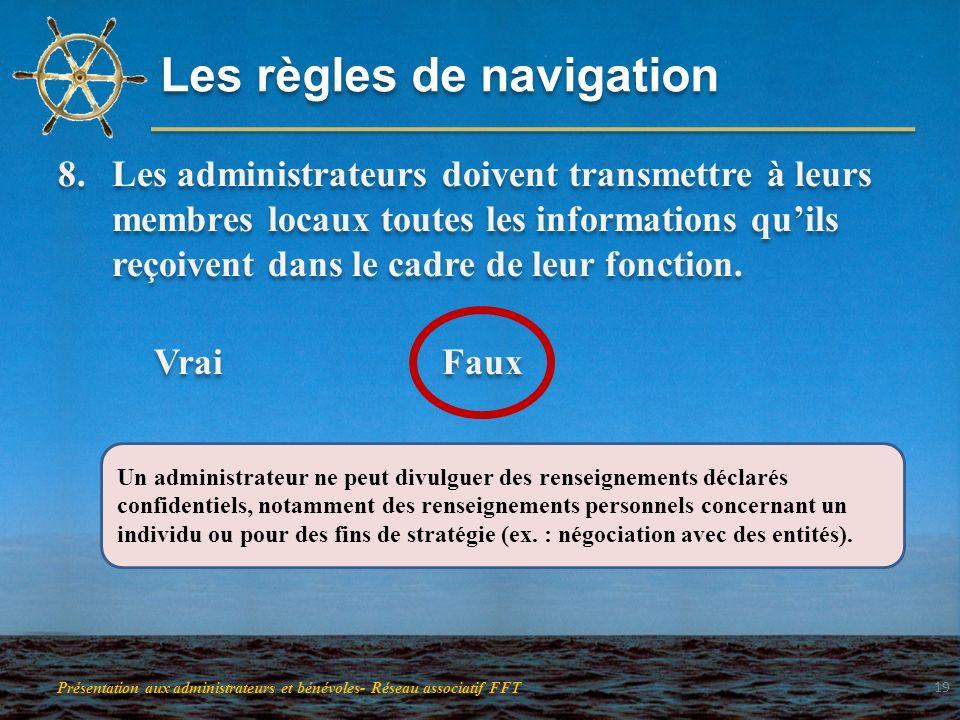 Les règles de navigation 8.Les administrateurs doivent transmettre à leurs membres locaux toutes les informations quils reçoivent dans le cadre de leu
