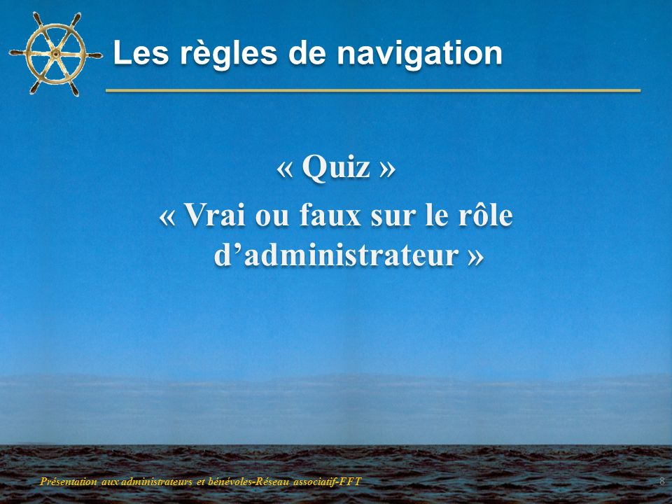 Les règles de navigation « Quiz » « Vrai ou faux sur le rôle dadministrateur » « Quiz » « Vrai ou faux sur le rôle dadministrateur » Présentation aux