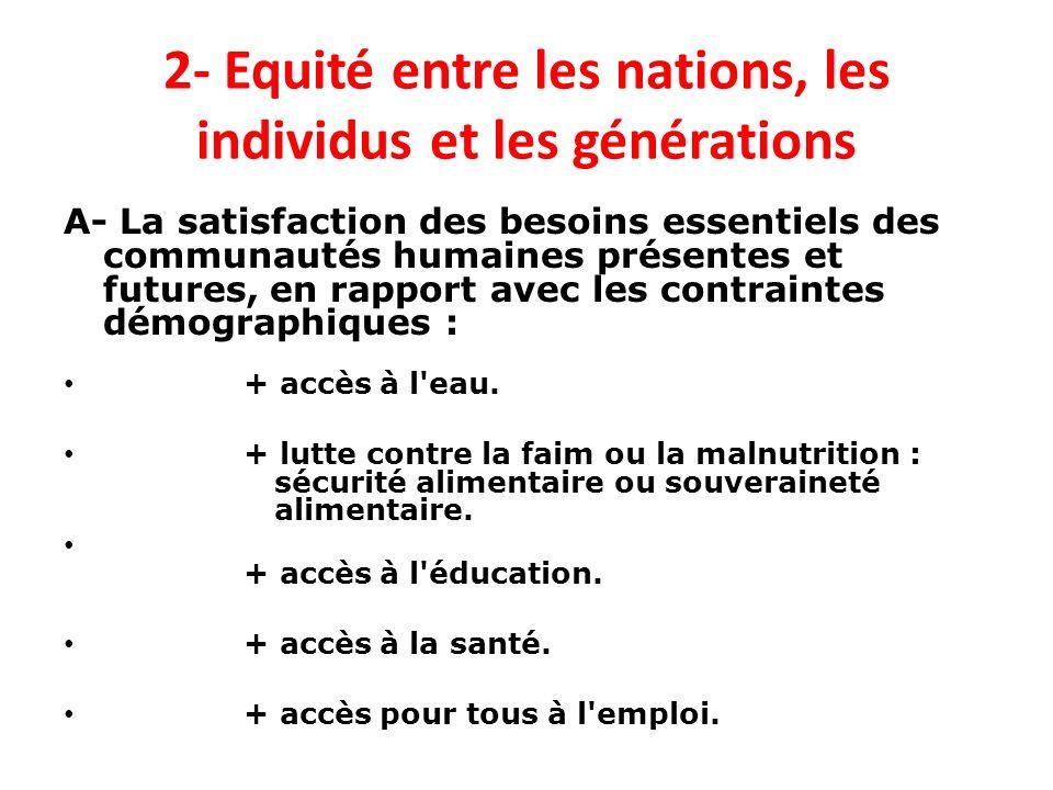 2- Equité entre les nations, les individus et les générations A- La satisfaction des besoins essentiels des communautés humaines présentes et futures,
