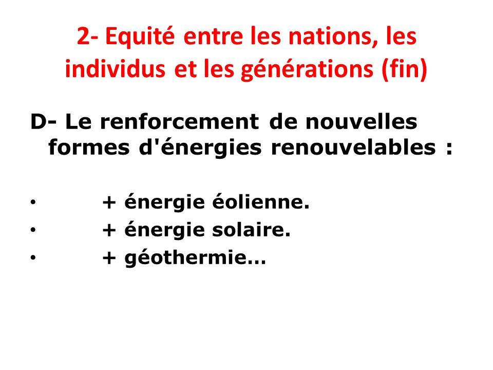 2- Equité entre les nations, les individus et les générations (fin) D- Le renforcement de nouvelles formes d'énergies renouvelables : + énergie éolien
