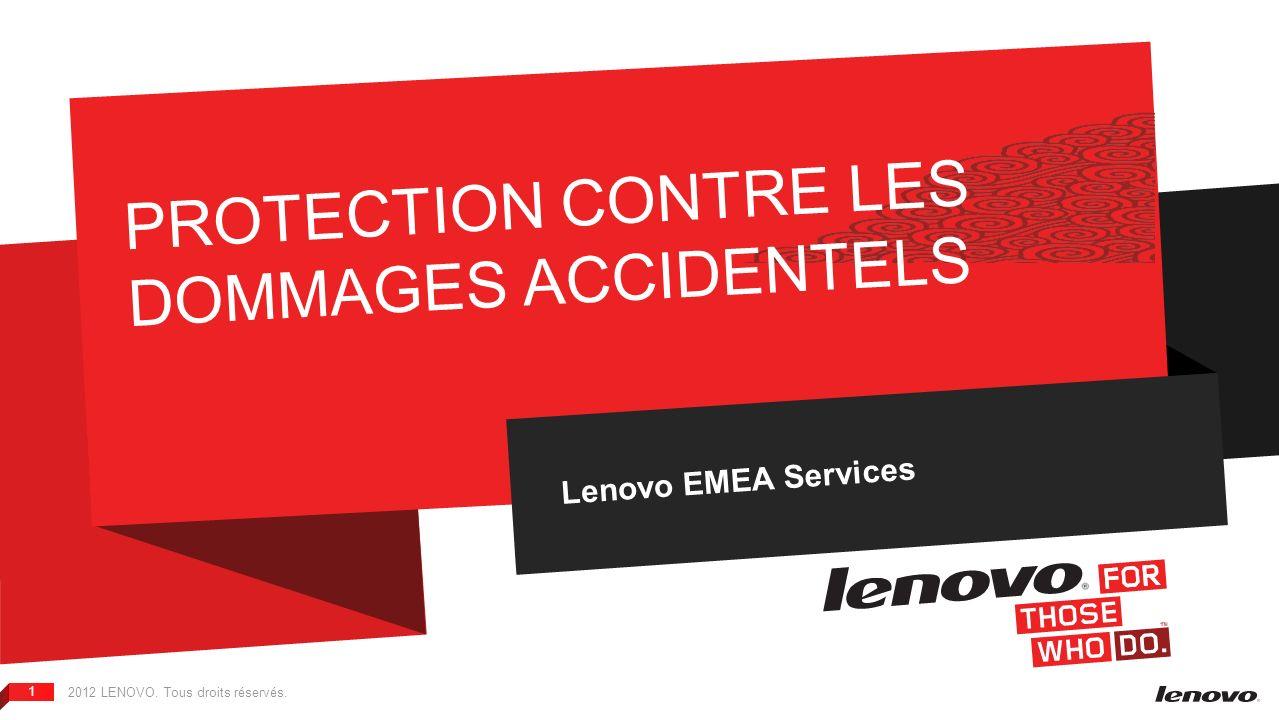 2012 LENOVO. Tous droits réservés. 1 PROTECTION CONTRE LES DOMMAGES ACCIDENTELS Lenovo EMEA Services