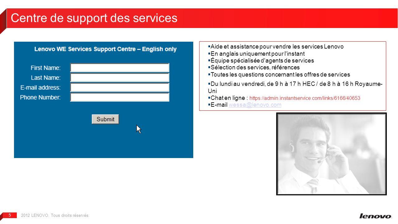 2012 LENOVO. Tous droits réservés. 5 Centre de support des services Aide et assistance pour vendre les services Lenovo En anglais uniquement pour l'in