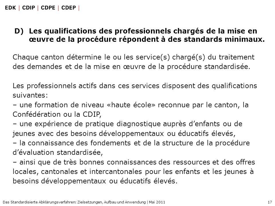 17 Das Standardisierte Abklärungsverfahren: Zielsetzungen, Aufbau und Anwendung | Mai 2011 D)Les qualifications des professionnels chargés de la mise