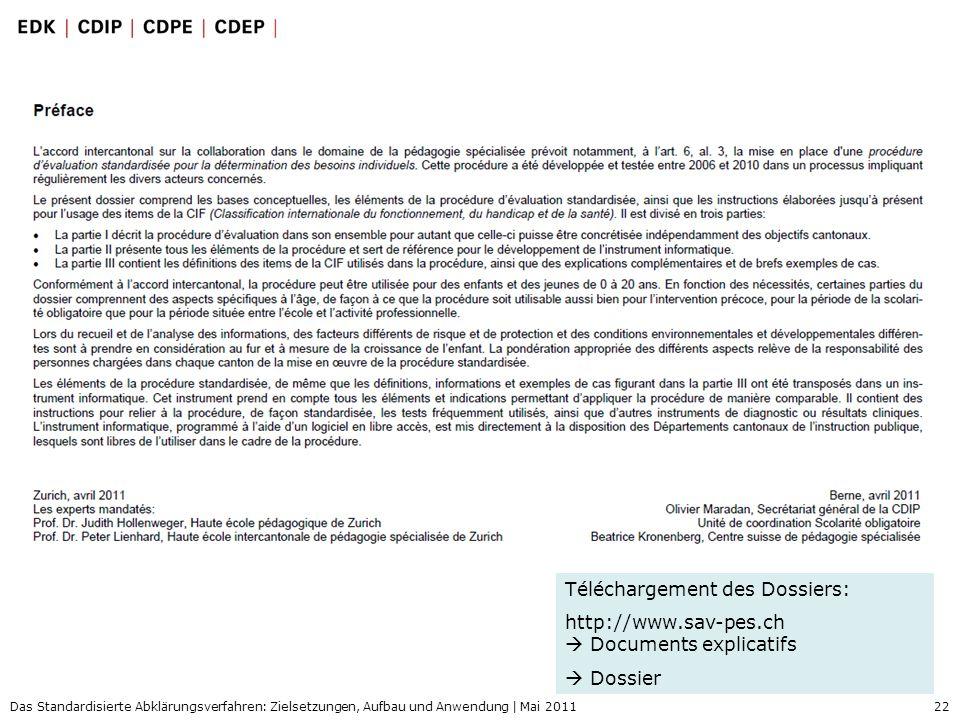 22 Das Standardisierte Abklärungsverfahren: Zielsetzungen, Aufbau und Anwendung | Mai 2011 Téléchargement des Dossiers: http://www.sav-pes.ch Document