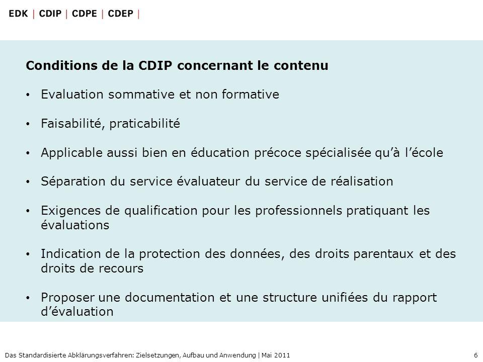 6 Das Standardisierte Abklärungsverfahren: Zielsetzungen, Aufbau und Anwendung | Mai 2011 Conditions de la CDIP concernant le contenu Evaluation somma