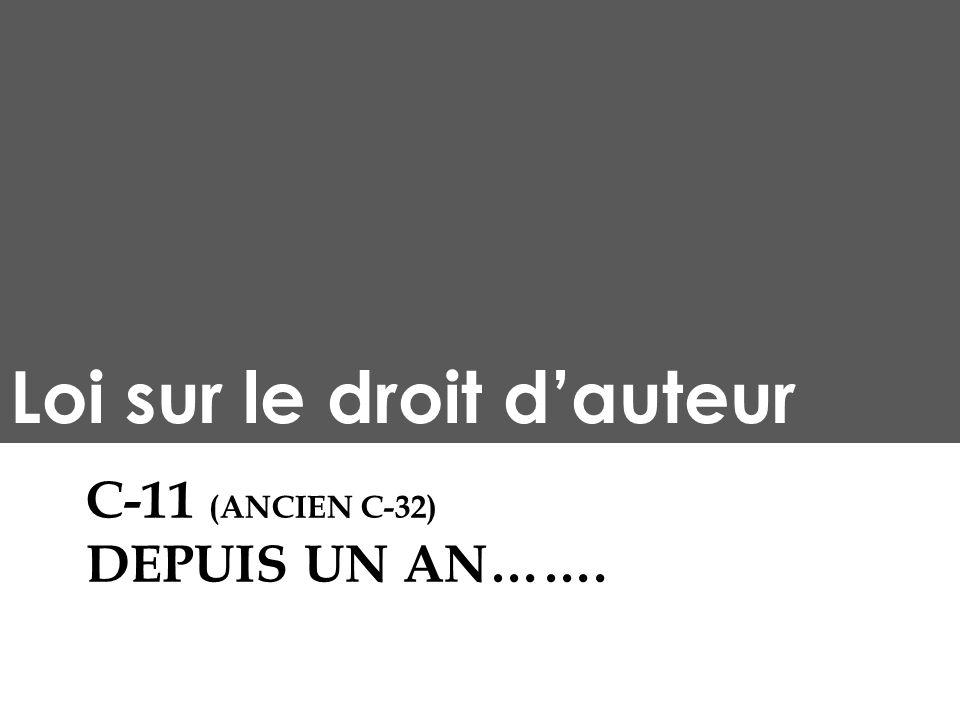 C-11 (ANCIEN C-32) DEPUIS UN AN……. Loi sur le droit dauteur