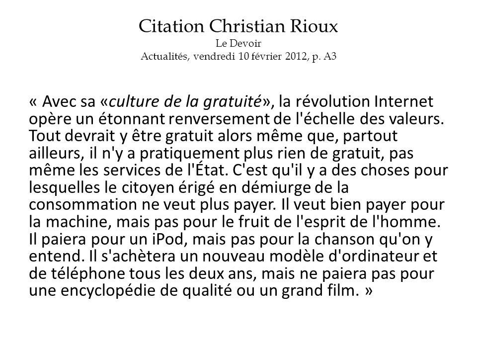 Citation Christian Rioux Le Devoir Actualités, vendredi 10 février 2012, p. A3 « Avec sa «culture de la gratuité», la révolution Internet opère un éto