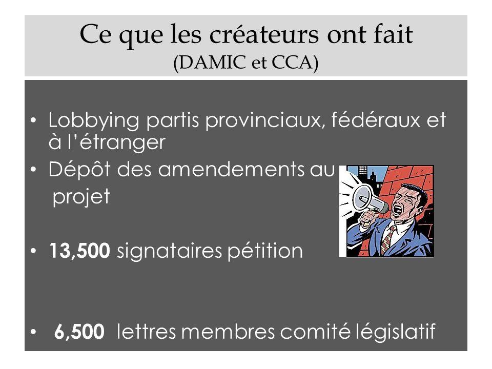 Ce que les créateurs ont fait (DAMIC et CCA) Lobbying partis provinciaux, fédéraux et à létranger Dépôt des amendements au projet 13,500 signataires p