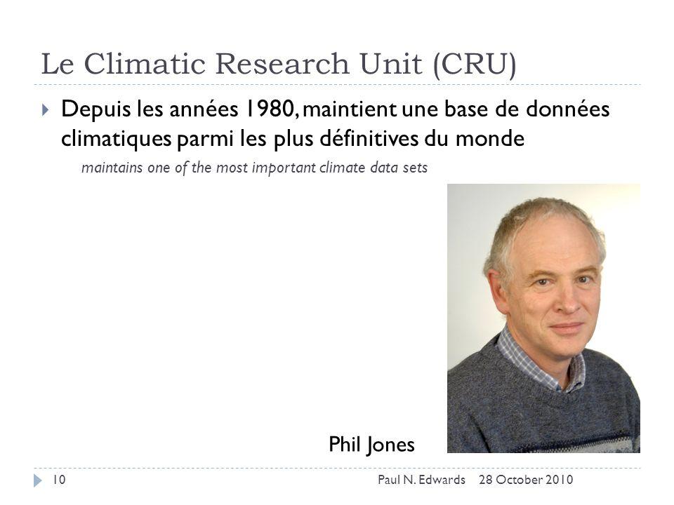 Le Climatic Research Unit (CRU) Depuis les années 1980, maintient une base de données climatiques parmi les plus définitives du monde maintains one of the most important climate data sets Phil Jones 28 October 201010Paul N.