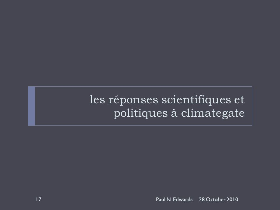 les réponses scientifiques et politiques à climategate 28 October 201017Paul N. Edwards