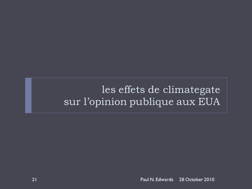 les effets de climategate sur lopinion publique aux EUA 28 October 201021Paul N. Edwards