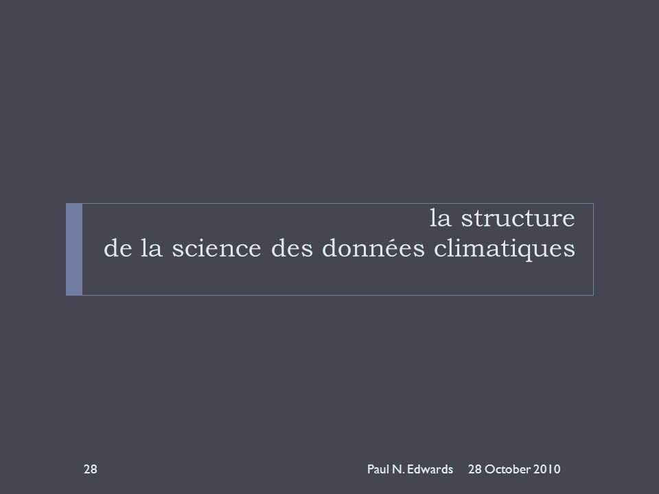 la structure de la science des données climatiques 28 October 201028Paul N. Edwards