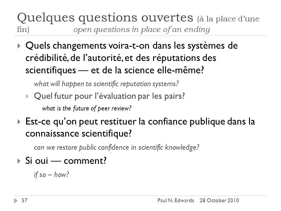 Quelques questions ouvertes (à la place dune fin) open questions in place of an ending Quels changements voira-t-on dans les systèmes de crédibilité, de lautorité, et des réputations des scientifiques et de la science elle-même.