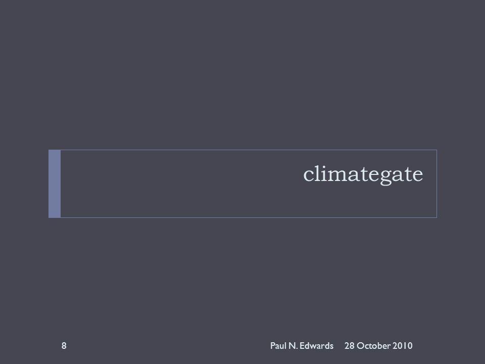 climategate 28 October 20108Paul N. Edwards